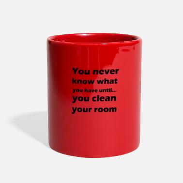 Clean What It Is you never know what you have until you clean your - Full Color Mug