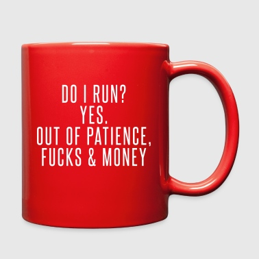 Do I run? Yes. Out of patience, fucks & money - Full Color Mug