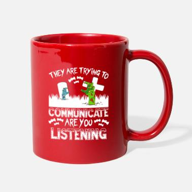Magic They Are Trying To Communicate Are You Listening - Full Color Mug