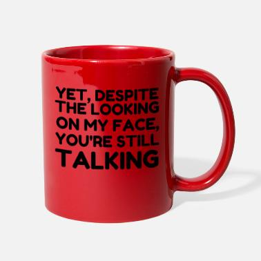 Still You re Still Talking - Full Color Mug