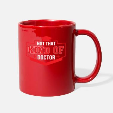 Doctor Not That Kind Doctor Pride Phd Doctorate - Full Color Mug