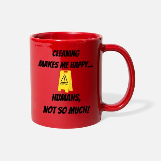 Clean Mugs & Drinkware - Cleaning makes me happy... Humans, not so much! - Full Color Mug red