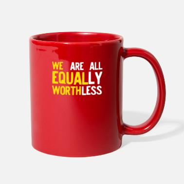 We Equal Worth We Are All Equally Worthless - Full Color Mug