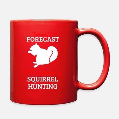 Squirrel Hunt 100% Chance Of Squirrel Hunting - Full Color Mug