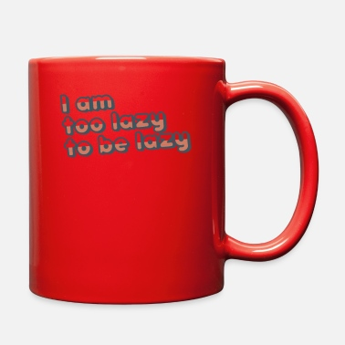 Lazy too lazy to be lazy - Full Color Mug