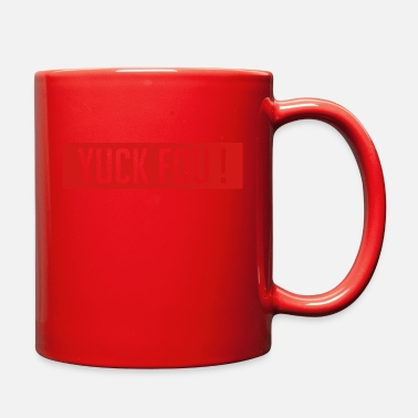 Humour Yuck Fou !. FUCK YOU !. Humour. Fun. Awesome - Full Color Mug