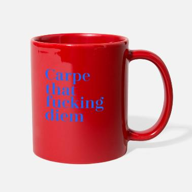 Fuck You Carpe That Fucking Diem - Full Color Mug