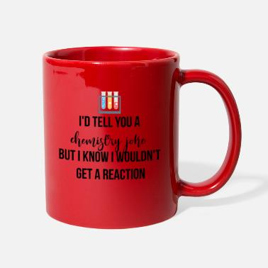 I would tell you a chemistry joke - Full Color Mug