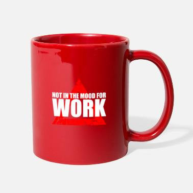 Not In The Mood not in the mood for work - Full Color Mug