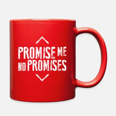 Promise promise me no promises - Full Color Mug