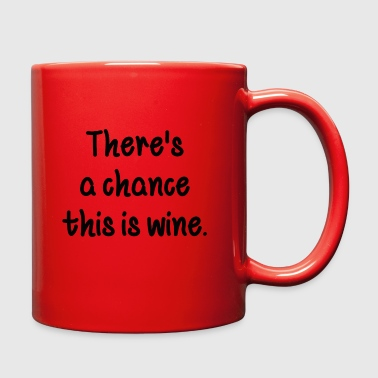 There's A Chance This Is Wine - Full Color Mug