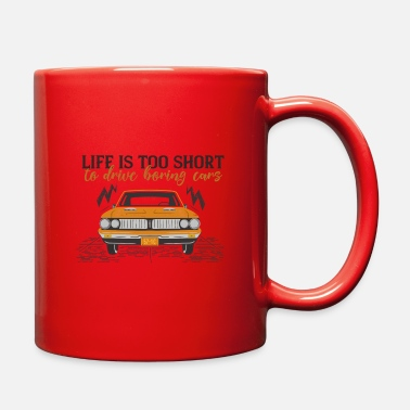 Drive Go By Car Life Is Too Short To Drive Boring Cars - Full Color Mug