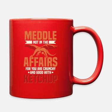 Meddle Not Meddle Not In The Affairs of Dragons - Full Color Mug