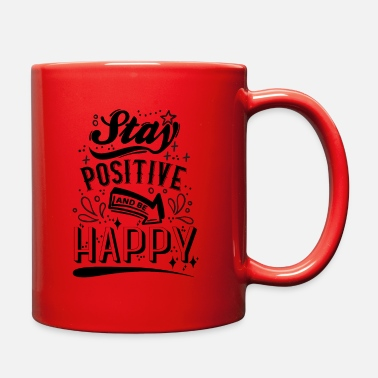 Quotes And Sayings Stay Positive and be Happy Quote and Sayings - Full Color Mug