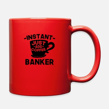 Instant Banker Instant Banker Just Add Coffee - Full Color Mug