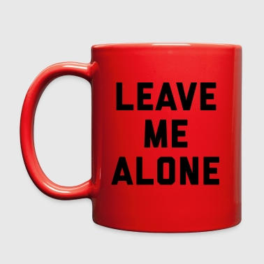 Leave Me Alone Funny Quote - Full Color Mug