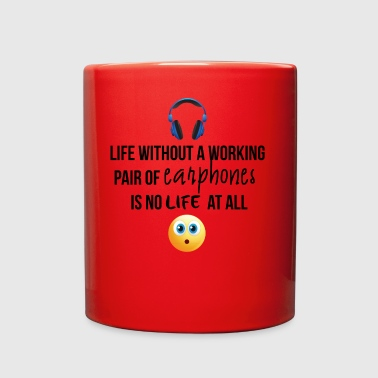 Life without a working pair of earphones - Full Color Mug