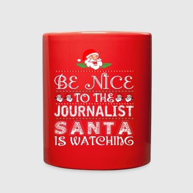 Be Nice To The Journalist Santa Is Watching - Full Color Mug