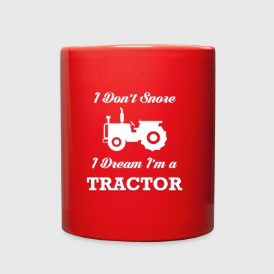 I DON'T SNORE I DREAM I'M A TRACTOR GIFT - Full Color Mug