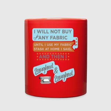 I Will Not Buy Fabric - Full Color Mug