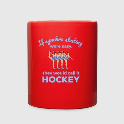 If Synchro Skating Easy They Would Call It Hockey - Full Color Mug