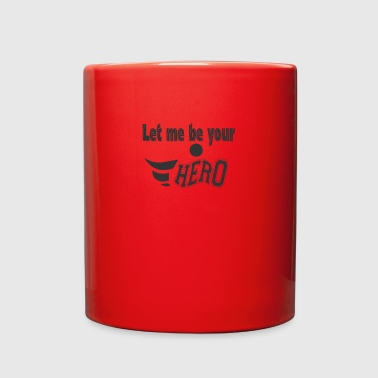 GIFT - LET ME BE YOUR HERO - Full Color Mug