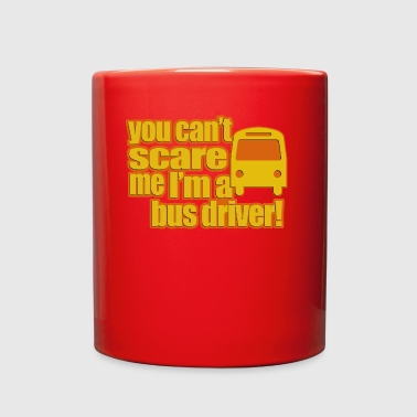 02 you cant scare me im a bus driver copy - Full Color Mug