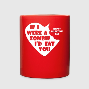 If I Were A Zombie I d Eat You - Valentines Day - Full Color Mug