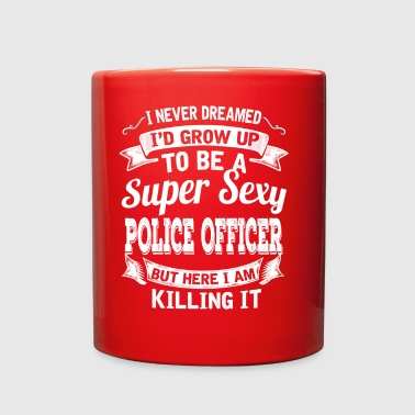 I'D Grow Up To Be A Super Sexy Police Officer - Full Color Mug