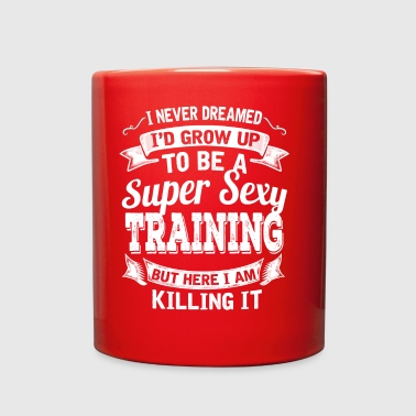 I'D Grow Up To Be A Super Sexy Training - Full Color Mug