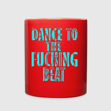 dance to the fucking beat - Full Color Mug