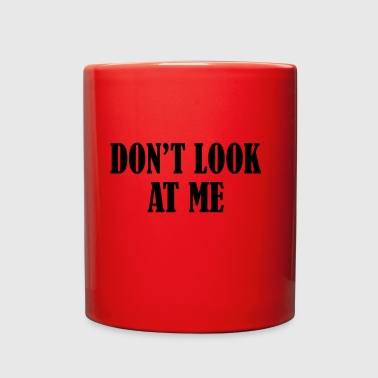Don t Look At Me BLACK - Full Color Mug