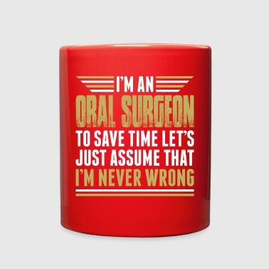 Im An Oral Surgeon Im Never Wrong - Full Color Mug