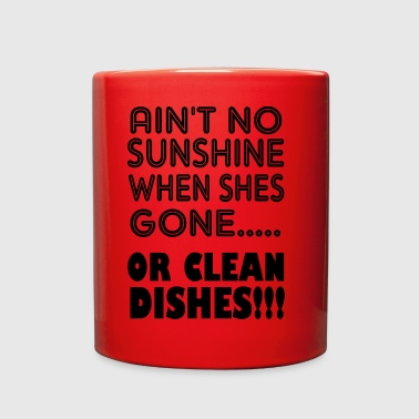 aint no sunshine or clean dishes - Full Color Mug