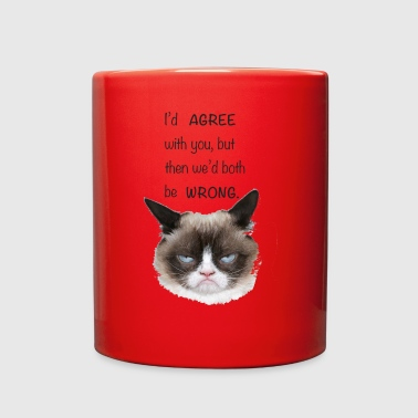 Grumpy Cat, I'd agree with you.. - Full Color Mug