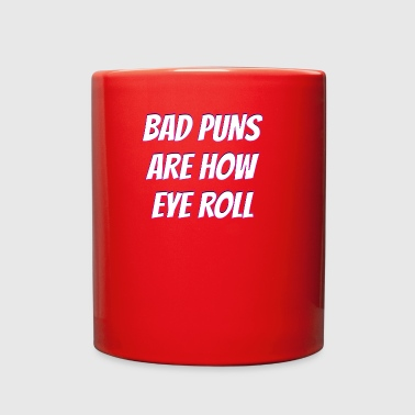 bad puns are how eye roll - Full Color Mug
