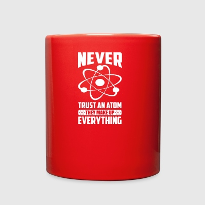 NEVER TRUST AN ATOM, THEY MAKE UP EVERYTHING - Full Color Mug