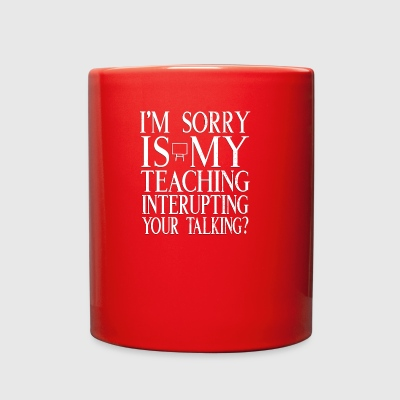 Sarcastic Teacher Professor Classroom Interrupting - Full Color Mug