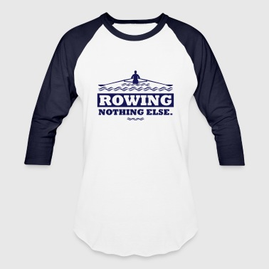 rowing nothing else row boat rower club watersport - Baseball T-Shirt