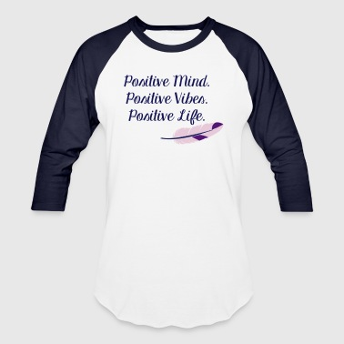 POSITIVE MIND, POSITIVE VIBES, POSITIVE LIFE - Baseball T-Shirt