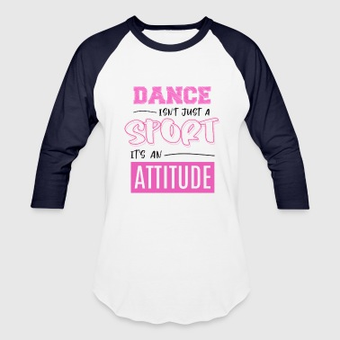 Just Sports Wear Dance isn't just a sport, It's an attitude - Baseball T-Shirt