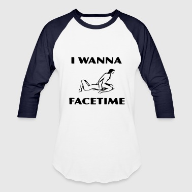 I wanna Facetime - Baseball T-Shirt