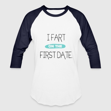 Pass Gas Funny Fart - On The First Date - Passing Gas Humor - Baseball T-Shirt