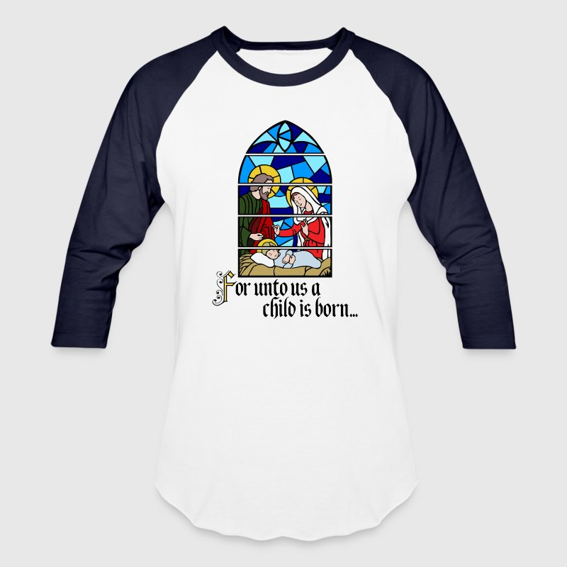 For unto us a Child is born - Baseball T-Shirt