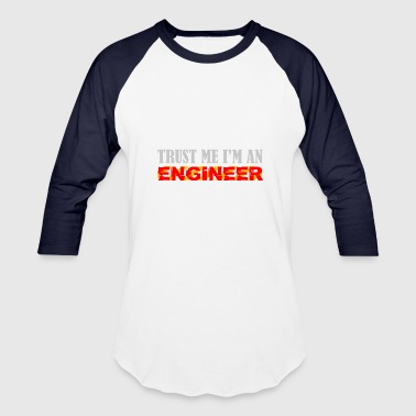 Trust The Engineer Trust me I'm an Engineer - Engineering - Baseball T-Shirt