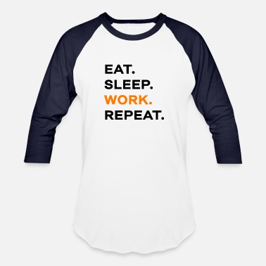 Repeat Work Working Work Repeat Office Construction Site Work - Baseball T-Shirt