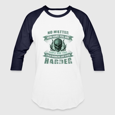 Badass Tough Guy cold shower people are even harder - Baseball T-Shirt