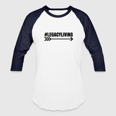 #LegacyLiving - Baseball T-Shirt
