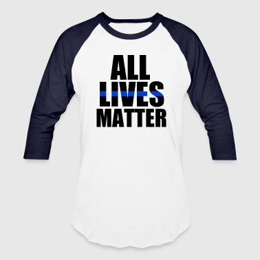 All Lives Matter Thin Blue Line - Baseball T-Shirt