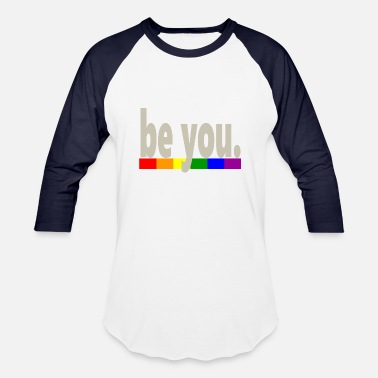345b24b3d Gay Pride Gay Pride Rainbow Flag be you - Unisex Baseball T-Shirt